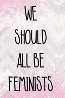 We Should All Be Feminists  Blank Lined Notebook Journal Diary Composition Notepad 120 Pages 6x9 Paperback   Female Girl Women Gift   Pink and Whi Book