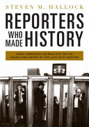 Reporters Who Made History: Great American Journalists on the Issues and Crises of the Late 20th Century