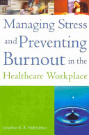 Managing Stress and Preventing Burnout in the Healthcare Workplace Book