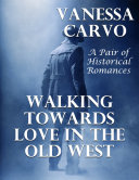 Walking Towards Love In the Old West: A Pair of Historical Romances Pdf/ePub eBook