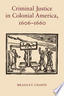 Criminal Justice in Colonial America, 1606-1660