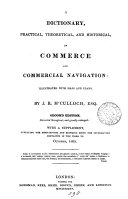A dictionary, practical, theoretical, and historical, of commerce and commercial navigation. [With]