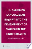 The American Language, An Inquiry into the Development of English in the United States by Henry Louis Mencken PDF