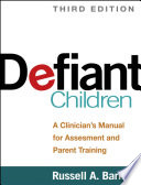 """Defiant Children: A Clinician's Manual for Assessment and Parent Training"" by Russell A. Barkley"