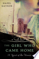 The Girl Who Came Home  : A Novel of the Titanic