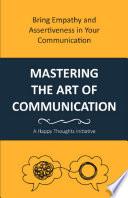 MASTERING THE ART OF COMMUNICATION