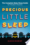 """Precious Little Sleep: The Complete Baby Sleep Guide for Modern Parents"" by Alexis Dubief"
