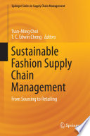 """""""Sustainable Fashion Supply Chain Management: From Sourcing to Retailing"""" by Tsan-Ming Choi, T. C. Edwin Cheng"""