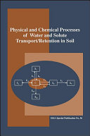 Physical and Chemical Processes of Water and Solute Transport/retention in Soils