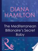 The Mediterranean Billionaire s Secret Baby  Mills   Boon Modern   Italian Husbands  Book 29