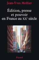 Édition, presse et pouvoir en France au XXe siècle Pdf/ePub eBook