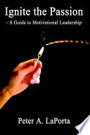Ignite the Passion   A Guide to Motivational Leadership Book