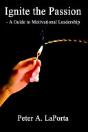 Ignite the Passion   A Guide to Motivational Leadership
