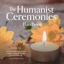 The Humanist Ceremonies Handbook  Writing and Performing Humanist Weddings  Memorials  and Other Life Cycle Ceremonies