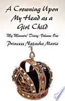 A Crowning Upon My Head as a Girl Child  : My Memoire' Diary: Volume One