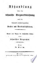 Abhandlung über die böhmische Bergwerksbelehnung und die daraus entspringenden Rechte und Verbindlichkeiten