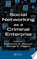 Social Networking as a Criminal Enterprise