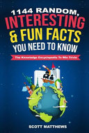 1144 Random  Interesting and Fun Facts You Need to Know   the Knowledge Encyclopedia to Win Trivia