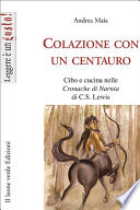 Colazione con un centauro, cibo e cucina nelle cronache di Narnia di C.S Lewis