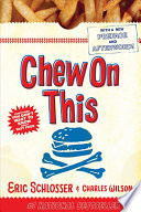 """Chew on this: Everything You Don't Want to Know about Fast Food"" by Eric Schlosser, Charles Wilson"