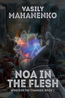 Noa In The Flesh World Of The Changed Book 3 Litrpg Series
