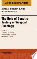 The Role of Genetic Testing in Surgical Oncology  An Issue of Surgical Oncology Clinics of North America