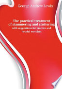 The Practical Treatment Of Stammering And Stuttering Book