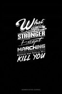 What Doesn t Kill You Makes You Stronger  Except Marching Band Practice  Marching Band Practice Will Kill You