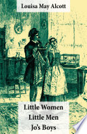 Little Women Includes Good Wives Little Men Jo S Boys 3 Unabridged Classics With Over 200 Original Illustrations