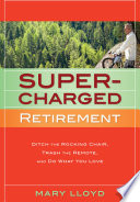 Supercharged Retirement  Ditch The Rocking Chair  Trash The Remote  And Do What You Love