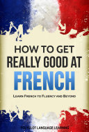How to Get Really Good at French
