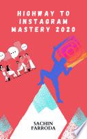The Highway Towards Instagram Mastery 2020