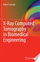 X Ray Computed Tomography in Biomedical Engineering Book