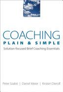 Coaching Plain   Simple  Solution focused Brief Coaching Essentials