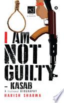 I Am Not Guilty     Kasab