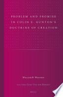 Problem And Promise In Colin E Gunton S Doctrine Of Creation