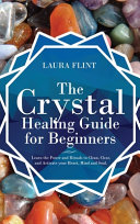The Crystal Healing Guide for Beginners