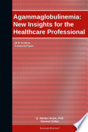 Agammaglobulinemia  New Insights for the Healthcare Professional  2012 Edition