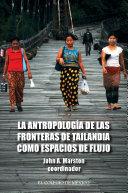 La antropología de las fronteras de Tailandia como espacios de flujo