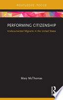 Performing Citizenship Undocumented Migrants in the United States