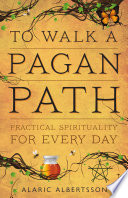 """To Walk a Pagan Path: Practical Spirituality for Every Day"" by Alaric Albertsson"