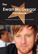 The Ewan Mcgregor Handbook - Everything You Need to Know about Ewan Mcgregor