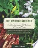 """The Resilient Gardener: Food Production and Self-Reliance in Uncertain Times"" by Carol Deppe"