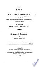 The Life of H  Longden     and Other Documents  Compiled from His Own Memoirs  To which is Affixed a Funeral Discourse by W  Bramwell Book