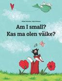 Am I Small  Kas Ma Olen V  ike