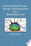 Overcoming Overuse  Energy Transformation for a World Gone Fad Book