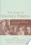 """The Sons of Maxwell Perkins: Letters of F. Scott Fitzgerald, Ernest Hemingway, Thomas Wolfe, and Their Editor"" by Maxwell Evarts Perkins Matthew Joseph Bruccoli Judith Baughman, Maxwell Evarts Perkins, Francis Scott Fitzgerald, Matthew Joseph Bruccoli, Judith Baughman, Ernest Hemingway, Thomas Wolfe"