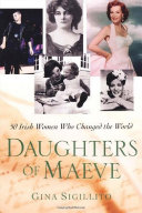 The Daughters Of Maeve: 50 Irish Women Who Changed World