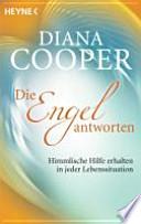 Die Engel antworten  : Himmlische Hilfe erhalten in jeder Lebenssituation