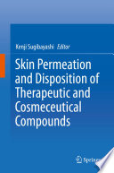 """""""Skin Permeation and Disposition of Therapeutic and Cosmeceutical Compounds"""" by Kenji Sugibayashi"""